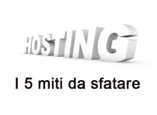 5 miti da sfatare sull'hosting web